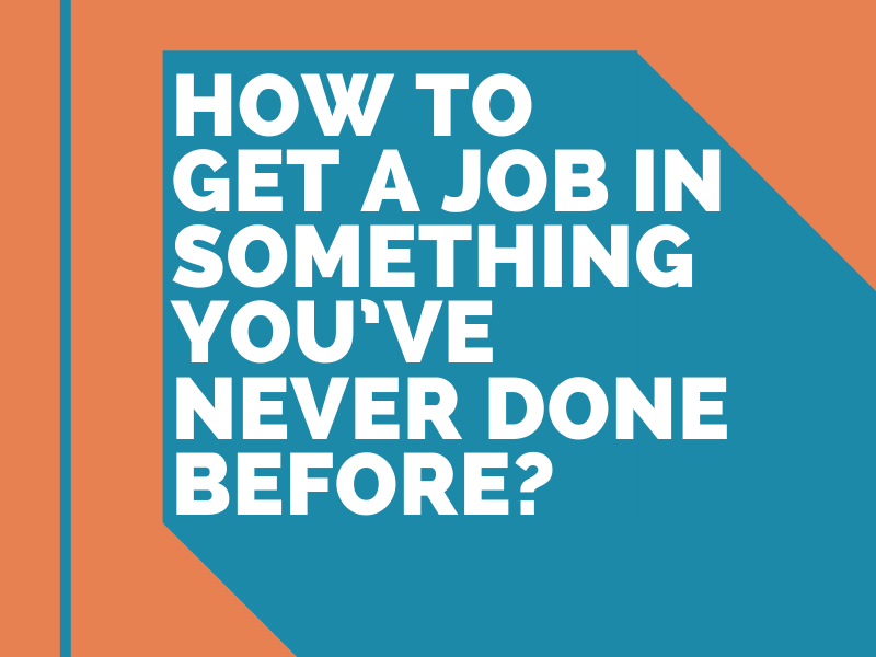 How to get a job in something you've never done before?