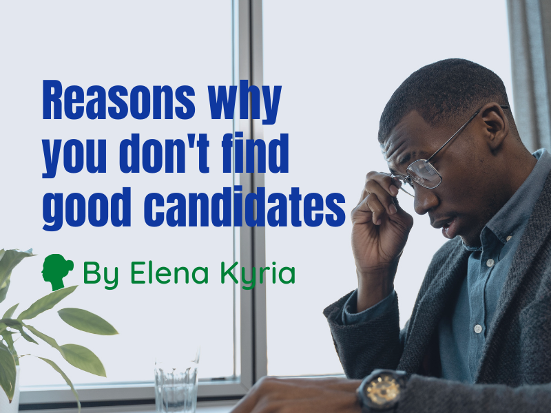 Reasons why you don't find good candidates