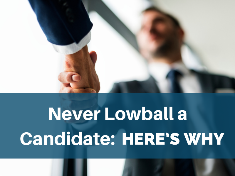 Never Lowball a Candidate