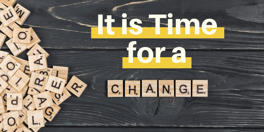 It is time for a change